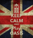 KEEP CALM AND Play OASIS - Personalised Poster large