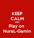 KEEP CALM AND Play on  NuraL-Gamin - Personalised Poster large