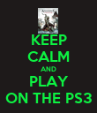 KEEP CALM AND PLAY ON THE PS3 - Personalised Poster large