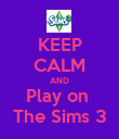 KEEP CALM AND Play on  The Sims 3 - Personalised Poster large