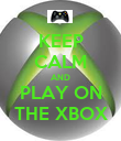 KEEP CALM AND PLAY ON THE XBOX - Personalised Poster large
