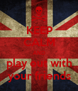 KEEP CALM AND play out with your friends - Personalised Poster large