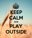 KEEP CALM And PLAY OUTSIDE - Personalised Poster large