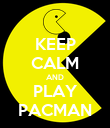 KEEP CALM AND PLAY PACMAN - Personalised Poster large