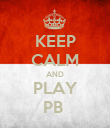 KEEP CALM AND PLAY PB  - Personalised Poster large