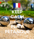 KEEP CALM AND PLAY PETANQUE - Personalised Poster large