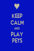 KEEP CALM AND PLAY PETS - Personalised Poster large