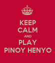 KEEP CALM AND PLAY PINOY HENYO - Personalised Poster large