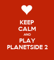 KEEP CALM AND PLAY PLANETSIDE 2 - Personalised Poster large