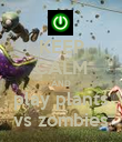 KEEP CALM AND play plants vs zombies - Personalised Poster large