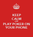 KEEP CALM AND PLAY POKER ON YOUR PHONE - Personalised Poster large