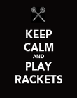 KEEP CALM AND PLAY RACKETS - Personalised Poster large