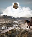 KEEP CALM AND Play Red dead redemption  - Personalised Poster large