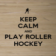 KEEP CALM AND PLAY ROLLER HOCKEY - Personalised Poster large