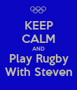 KEEP CALM AND Play Rugby With Steven - Personalised Poster large