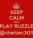 KEEP CALM AND PLAY RUZZLE @charliec305 - Personalised Poster large
