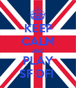 KEEP CALM AND PLAY SF DFI  - Personalised Poster large