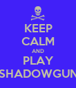 KEEP CALM AND PLAY SHADOWGUN - Personalised Poster large