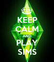 KEEP CALM AND PLAY SIMS - Personalised Poster large