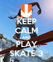 KEEP CALM AND PLAY SKATE 3 - Personalised Poster large