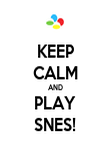 KEEP CALM AND PLAY SNES! - Personalised Poster large