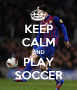 KEEP CALM AND PLAY SOCCER - Personalised Poster large