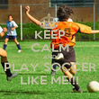 KEEP CALM AND PLAY SOCCER LIKE ME!!! - Personalised Poster large