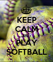 KEEP CALM AND PLAY SOFTBALL - Personalised Poster large