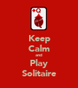 Keep Calm and Play Solitaire - Personalised Poster large
