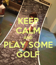 KEEP CALM AND PLAY SOME GOLF - Personalised Poster large