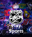 KEEP CALM AND Play Sports - Personalised Poster large