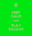 KEEP CALM AND PLAY SQUASH - Personalised Poster large