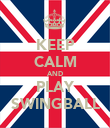 KEEP CALM AND PLAY SWINGBALL - Personalised Poster large