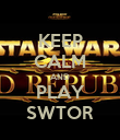KEEP CALM AND PLAY SWTOR - Personalised Poster large