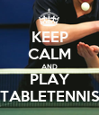 KEEP CALM AND PLAY TABLETENNIS - Personalised Poster small
