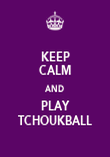 KEEP CALM AND PLAY TCHOUKBALL - Personalised Poster large