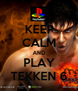 KEEP CALM AND PLAY TEKKEN 6 - Personalised Poster large