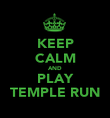 KEEP CALM AND PLAY TEMPLE RUN - Personalised Poster large