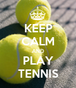 KEEP CALM AND PLAY TENNIS - Personalised Poster large