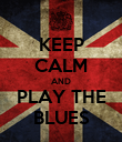 KEEP CALM AND PLAY THE BLUES - Personalised Poster large