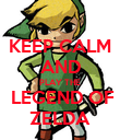KEEP CALM AND PLAY THE  LEGEND OF ZELDA - Personalised Poster large