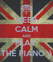 KEEP CALM AND PLAY  THE PIANO :) - Personalised Poster large