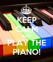 KEEP CALM AND PLAY THE PIANO! - Personalised Poster large