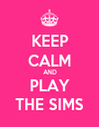 KEEP CALM AND PLAY THE SIMS - Personalised Poster large
