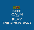 KEEP CALM AND PLAY THE SPAIN WAY - Personalised Poster large