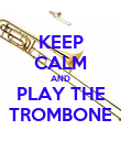 KEEP CALM AND PLAY THE TROMBONE - Personalised Poster large