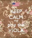 KEEP CALM AND play the VIOLA - Personalised Poster large