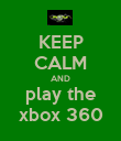 KEEP CALM AND play the xbox 360 - Personalised Poster large