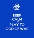 KEEP CALM AND PLAY TO GOD OF WAR - Personalised Poster large