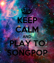 KEEP CALM AND PLAY TO SONGPOP - Personalised Poster large